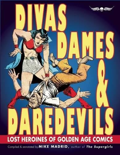 Divas, Dames & Daredevils: Lost Heroines of Golden Age Comics por Mike Madrid