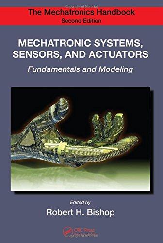 Mechatronic Systems, Sensors, and Actuators: Fundamentals and Modeling (Mechatronics Handbook)