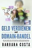 Geld verdienen mit Domain-Handel: Wie Sie ohne viel Startkapital in den Domainhandel einsteigen und ein lukratives Einkommen erzielen.