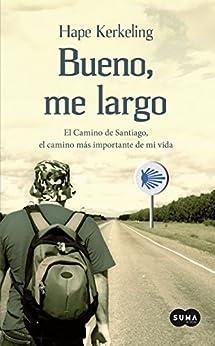 Bueno, me largo: El Camino de Santiago, el camino más importante de mi vida de [Kerkeling, Hape]