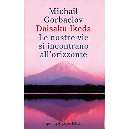 Le Nostre Vie Si Incontrano All'orizzonte: Mihail S. Gorbacëv