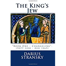 The King's Jew.: Book One.Changeling. - (Sept 1238 - Aug 1265): Volume 1
