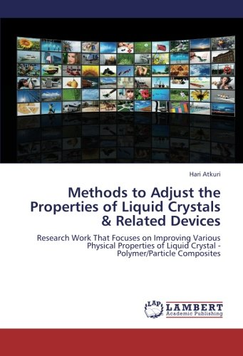 Methods to Adjust the Properties of Liquid Crystals & Related Devices: Research Work That Focuses on Improving Various Physical Properties of Liquid Crystal - Polymer/Particle Composites