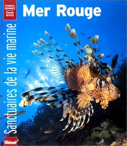 Sanctuaires de la vie marine : Mer Rouge par Frédéric Denhez, Claude Rives