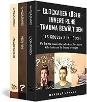 BLOCKADEN LÖSEN | INNERE RUHE | TRAUMA BEWÄLTIGEN: Das große 3 in 1 Buch! Wie Sie Ihre inneren Blockaden lösen, Ihre...