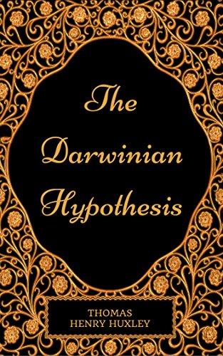 The Darwinian Hypothesis : By Thomas Henry Huxley - Illustrated (English Edition)