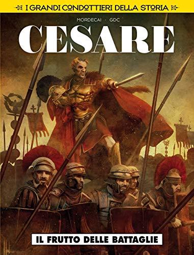 Il frutto delle battaglie. Cesare. I grandi condottieri della storia: 4