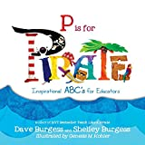 P Is for Pirate: Inspirational ABC's for Educators