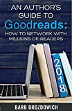 An Author's Guide to Goodreads: How to Network with Millions of Readers (English Edition)
