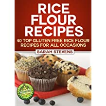 Rice Flour Recipes - 40 Gluten Free Rice Flour Recipes For All Occasions (English Edition)