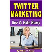 Twitter Marketing: How to Make Money (English Edition)