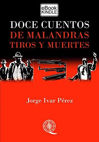 DOCE CUENTOS DE MALANDRAS, TIROS Y MUERTES por Jorge Ivar Pérez