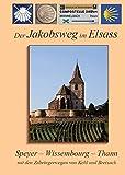 Der Jakobsweg im Elsass: Speyer - Wissembourg - Thann, mit den Zubringerwegen von Kehl und Breisach - Ursula Kopp, Heribert Kopp, Hans J Bahmüller