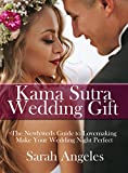 Kama Sutra Wedding Gift: The Newlywed's Guide to Lovemaking. Make Your Wedding Night Perfect. (Kama Sutra, Kama Sutra Guide, Wedding Gifts for the Couple, ... Sutra, Kama Sutra with Pictures Book 1)