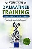 Dalmatiner Training – Hundetraining für Deinen Dalmatiner: Wie Du durch gezieltes Hundetraining eine einzigartige…