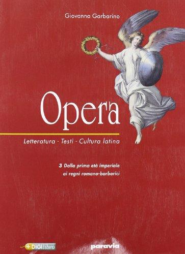 Opera. Letteratura, testi, cultura latina. Per il triennio: 3