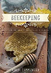 The Good Living Guide to Beekeeping: Secrets of the Hive, Stories from the Field, and a Practical Guide That Explains It All by Dede Cummings (2016-02-16)
