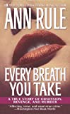 Every Breath You Take: A True Story of Obsession, Revenge, and Murder