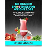 No Hunger Smoothies For Weight Loss: Rev Up Your Metabolism With 153 Irresistible, Filling and Energizing Smoothies (English Edition)