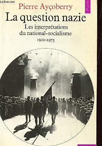 La Question nazie. Les interprétations du national-socialisme, 1922-1975 par Pierre Ayçoberry