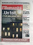 HUMANITE [No 18807] du 02/02/2005 - UN TOIT C'EST PAS POUR TOI - LE PROBLEME DU LOGEMENT ET LA SPECULATION IMMOBILIERE ECHANGES SUR LE COURT - FESTIVAL DE CLERMONT-FERRAND SOCIAL - RIZ AMER A ARLES REGIONS - EN PASSANT PAR LA LORRAINE AFRIQUE - CHIRAC ET LE CONTINENT DE LA PAUVRETE GRAND ECRAN - LES DELOCALISATIONS FONT LEUR CINEMA - BRUNO SOLO ET YVAN LE BOLLOCH...