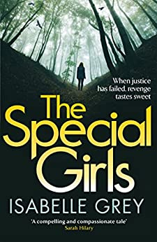 The Special Girls: A completely gripping thriller full of shocking twists by [Grey, Isabelle]