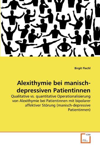 Alexithymie bei manisch-depressiven Patientinnen: Qualitative vs. quantitative Operationalisierung von Alexithymie bei Patientinnen mit bipolarer affektiver Störung (manisch-depressive Patientinnen)