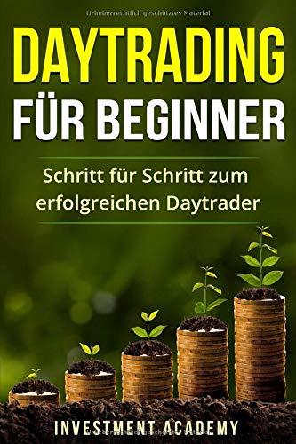 Daytrading für Beginner: Schritt für Schritt zum erfolgreichen Daytrader (Börse & Finanzen, Band 3)