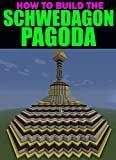 How to Build the Schwedagon Pagoda (An Unofficial Minecraft Building Guide)