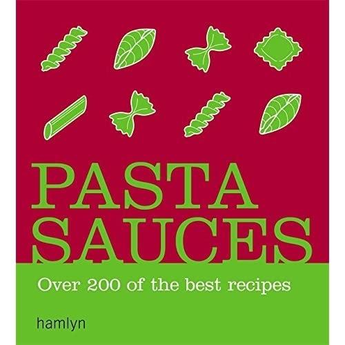 Pasta Sauces: Over 200 delicious recipes (Hamlyn) by VARIOUS (2007-08-15)
