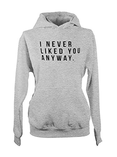 I Never Liked You Anyway Divertente Insult Cool Donna Felpa con cappuccio Grigio X-Large
