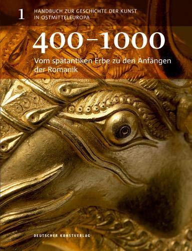 Vom spätantiken Erbe zu den Anfängen der Romanik: 400–1000 (Handbuch zur Geschichte der Kunst in Ostmitteleuropa, Band 1)