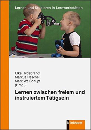 Lernen zwischen freiem und instruiertem Tätigsein (Lernen und Studieren in Lernwerkstätten. Hrsg. Wedekind / Peschel / Franz / Gunzenreiner / Müller-Naendrup)