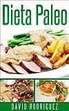Dieta Paleo: Usa la dieta paleolítica adelgazar y cambiar tu vida. Incluye régimen de comidas. (Bajar de Peso, Quemar Grasa, Recetas)