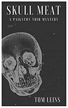 Skull Meat: A Paignton Noir Mystery by [Leins, Tom]