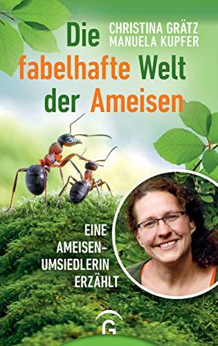 Die fabelhafte Welt der Ameisen: Eine Ameisenumsiedlerin erzählt
