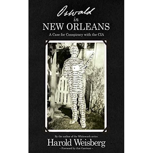 Oswald in New Orleans: A Case for Conspiracy with the CIA by Harold Weisberg (2013-09-03)