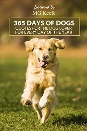 365 Days Of Dogs Quotes For The Dog Lover For Every Day Of The Year