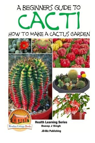 A Beginner's Guide to Cacti - How to Make a Cactus Garden (Healthy Gardening)