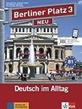 Berliner Platz 3 NEU: Deutsch im Alltag. Lehr- und Arbeitsbuch mit 2 Audio-CDs zum Arbeitsbuchteil (Berliner Platz NEU)