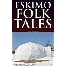 ESKIMO FOLKTALES (Fifty-two tales of the supernatural from the Greenland) - Annotated SIBERIA AT A GLANCE (English Edition)