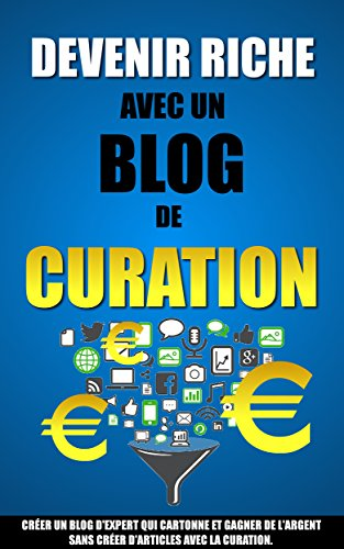 Devenir Riche Avec Un Blog De Curation: ...