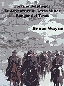 Fortino Belphegor: Le Avventure di Texas Miller, Ranger del Texas di [Wayne, Bruce]