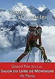 Telecharger Livres L ombre et la lumiere Grand Prix 2013 du Salon du Livre de Montagne de Passy (PDF,EPUB,MOBI) gratuits en Francaise