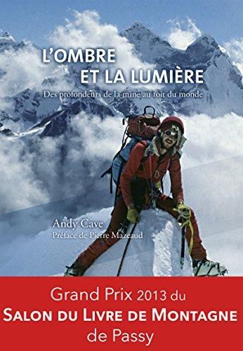 L'ombre et la lumière: Grand Prix 2013 du Salon du Livre de Montagne de Passy. por Andy Cave