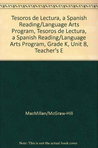 Tesoros de Lectura, a Spanish Reading/Language Arts Program, Grade K, Unit 8, Teacher's Edition (Elementary Reading Treasures) por Mcgraw-Hill Education