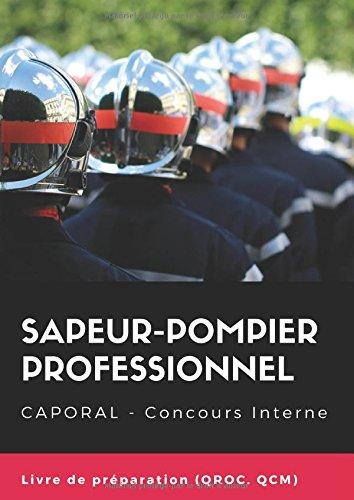 Sapeur-pompier professionnel Caporal - Concours Interne: Livre de préparation le plus complet (QROC, QCM, Tests)