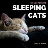 Too Cute To Handle. Sleeping Cats: A Heart-warming Photo Book for Cat Lovers, with Beautiful Quotes & Adorable Pictures…