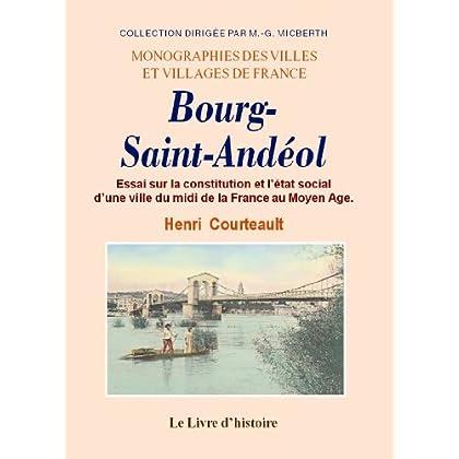 Bourg-Saint-Andeol. Essai Sur la Constitution et l'Etat Social d'une Ville du Midi de la France au M