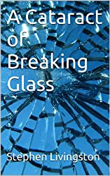 A Cataract of Breaking Glass (a short story) (English Edition)